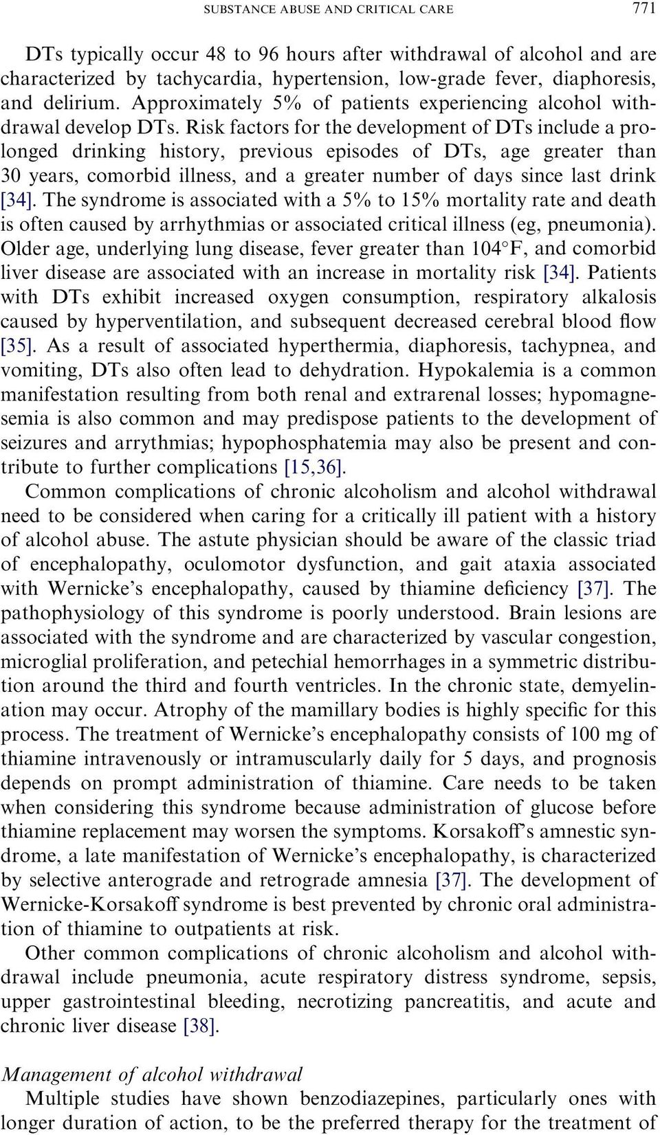 Risk factors for the development of DTs include a prolonged drinking history, previous episodes of DTs, age greater than 30 years, comorbid illness, and a greater number of days since last drink [34].