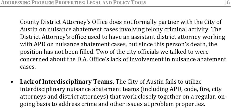 Two of the city officials we talked to were concerned about the D.A. Office s lack of involvement in nuisance abatement cases. Lack of Interdisciplinary Teams.
