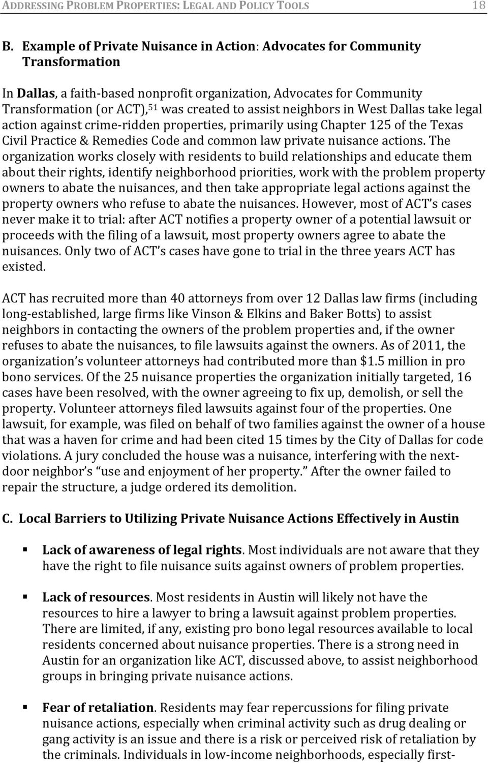 assist neighbors in West Dallas take legal action against crime ridden properties, primarily using Chapter 125 of the Texas Civil Practice & Remedies Code and common law private nuisance actions.