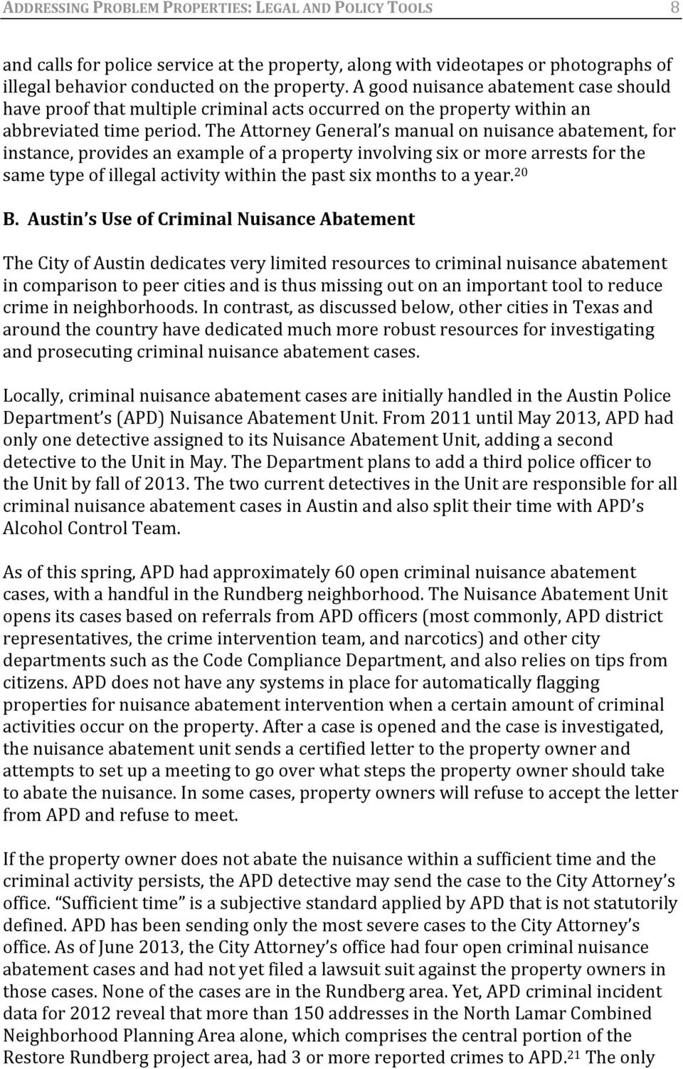 The Attorney General s manual on nuisance abatement, for instance, provides an example of a property involving six or more arrests for the same type of illegal activity within the past six months to