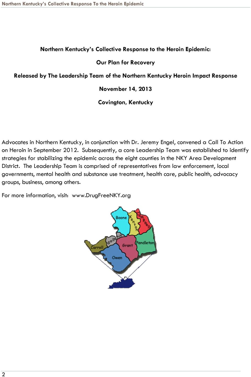 Subsequently, a core Leadership Team was established to identify strategies for stabilizing the epidemic across the eight counties in the NKY Area Development District.