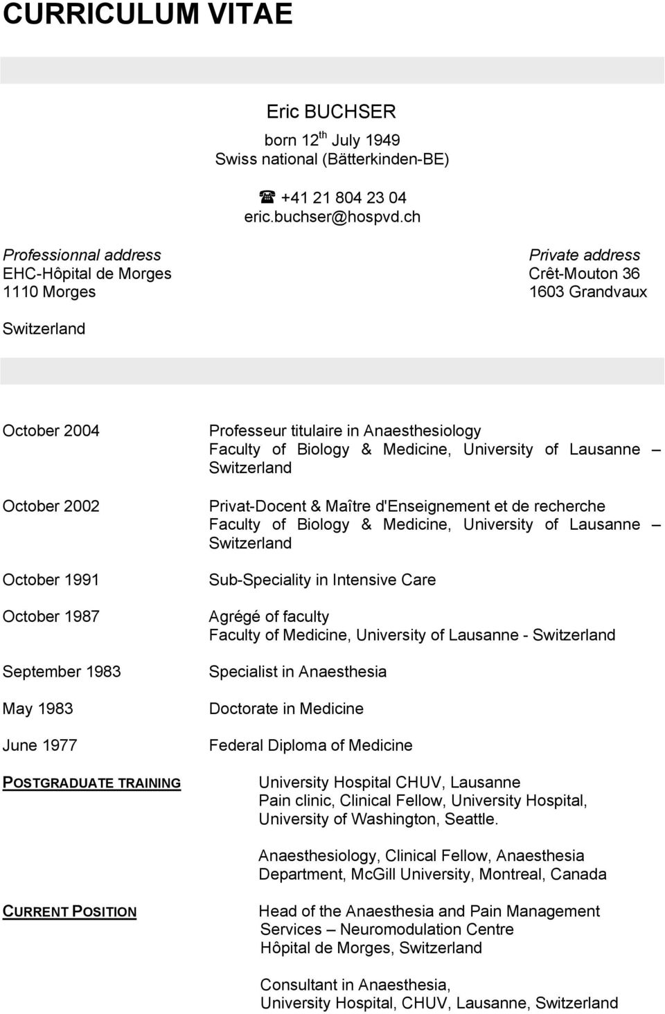 1977 POSTGRADUATE TRAINING Professeur titulaire in Anaesthesiology Faculty of Biology & Medicine, University of Lausanne Switzerland Privat-Docent & Maître d'enseignement et de recherche Faculty of