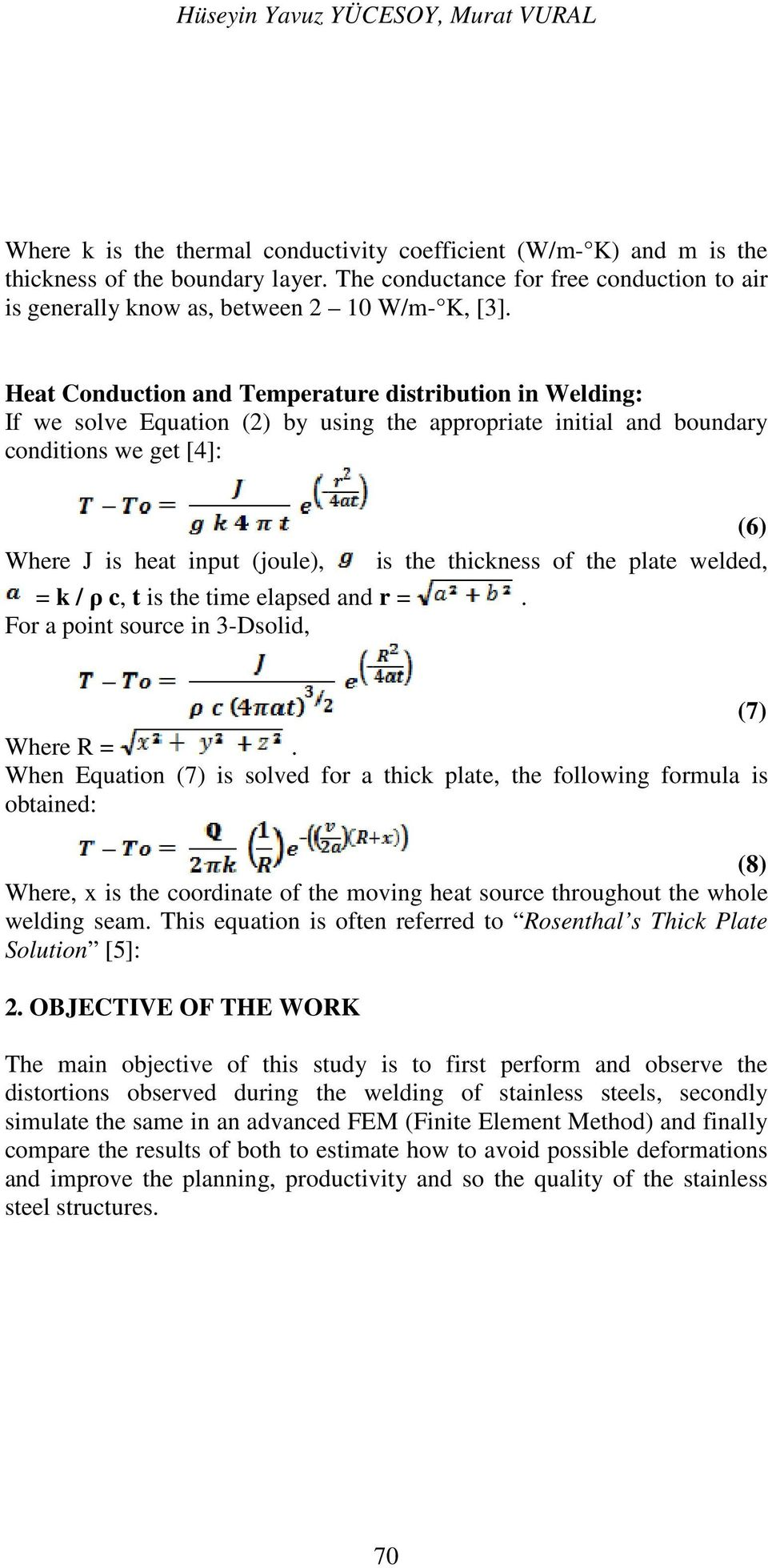 Heat Conduction and Temperature distribution in Welding: If we solve Equation (2) by using the appropriate initial and boundary conditions we get [4]: Where J is heat input (joule), = k / ρ c, t is