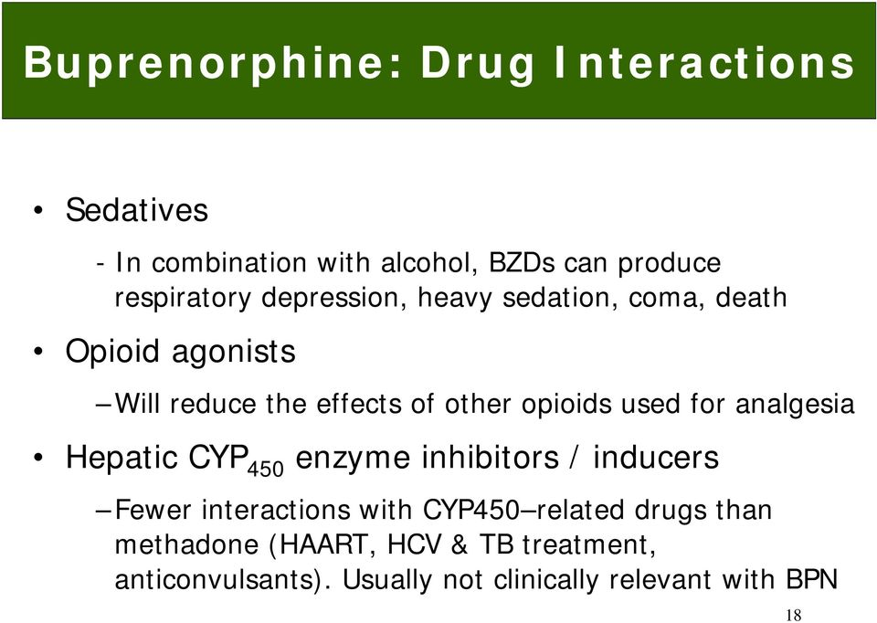 for analgesia Hepatic CYP 450 enzyme inhibitors / inducers Fewer interactions with CYP450 related drugs