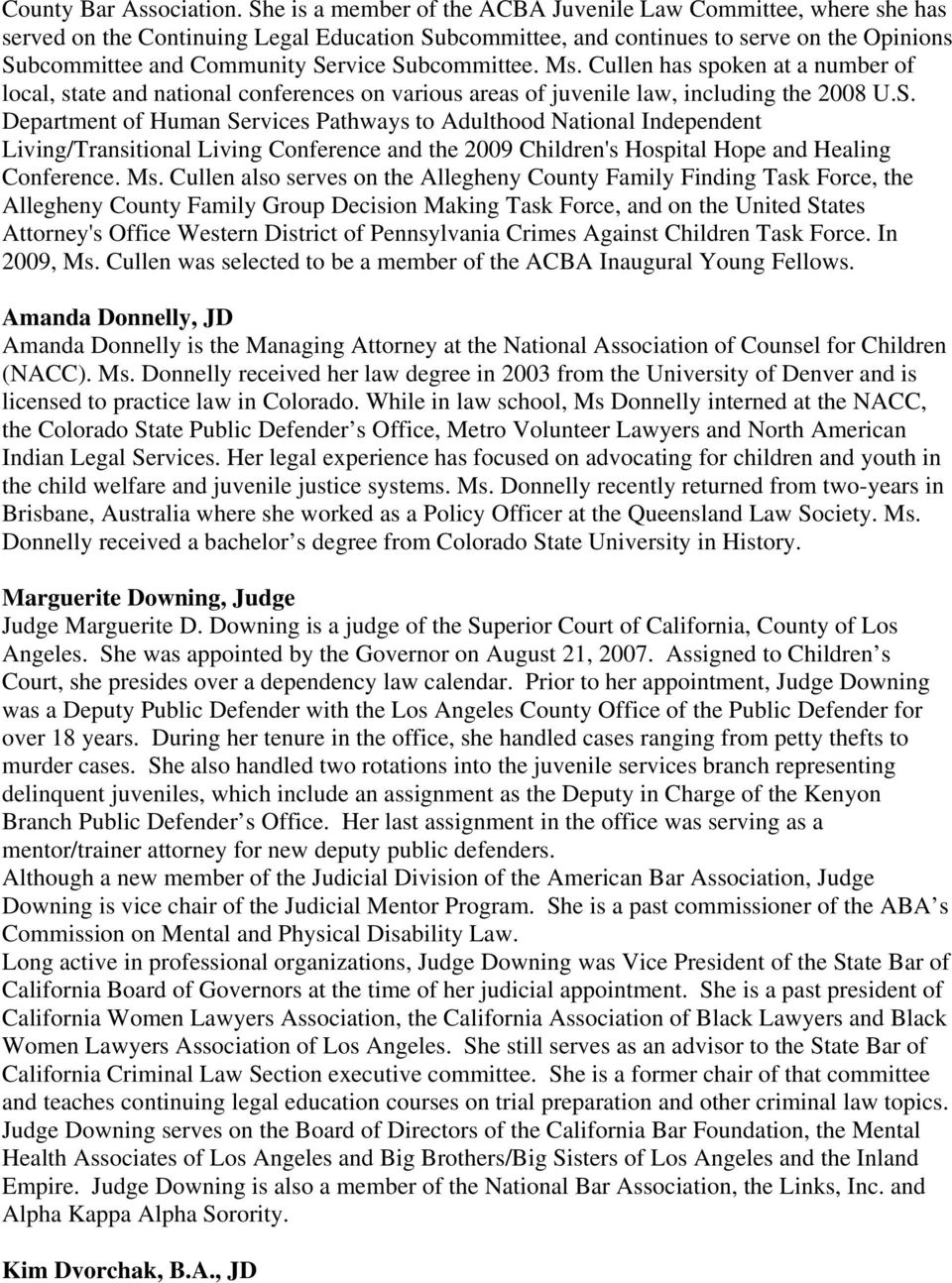 Subcommittee. Ms. Cullen has spoken at a number of local, state and national conferences on various areas of juvenile law, including the 2008 U.S. Department of Human Services Pathways to Adulthood National Independent Living/Transitional Living Conference and the 2009 Children's Hospital Hope and Healing Conference.
