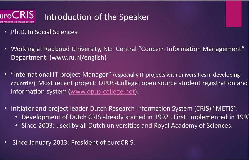 student registration and information system (www.opus-college.net). Initiator and project leader Dutch Research Information System (CRIS) METIS.