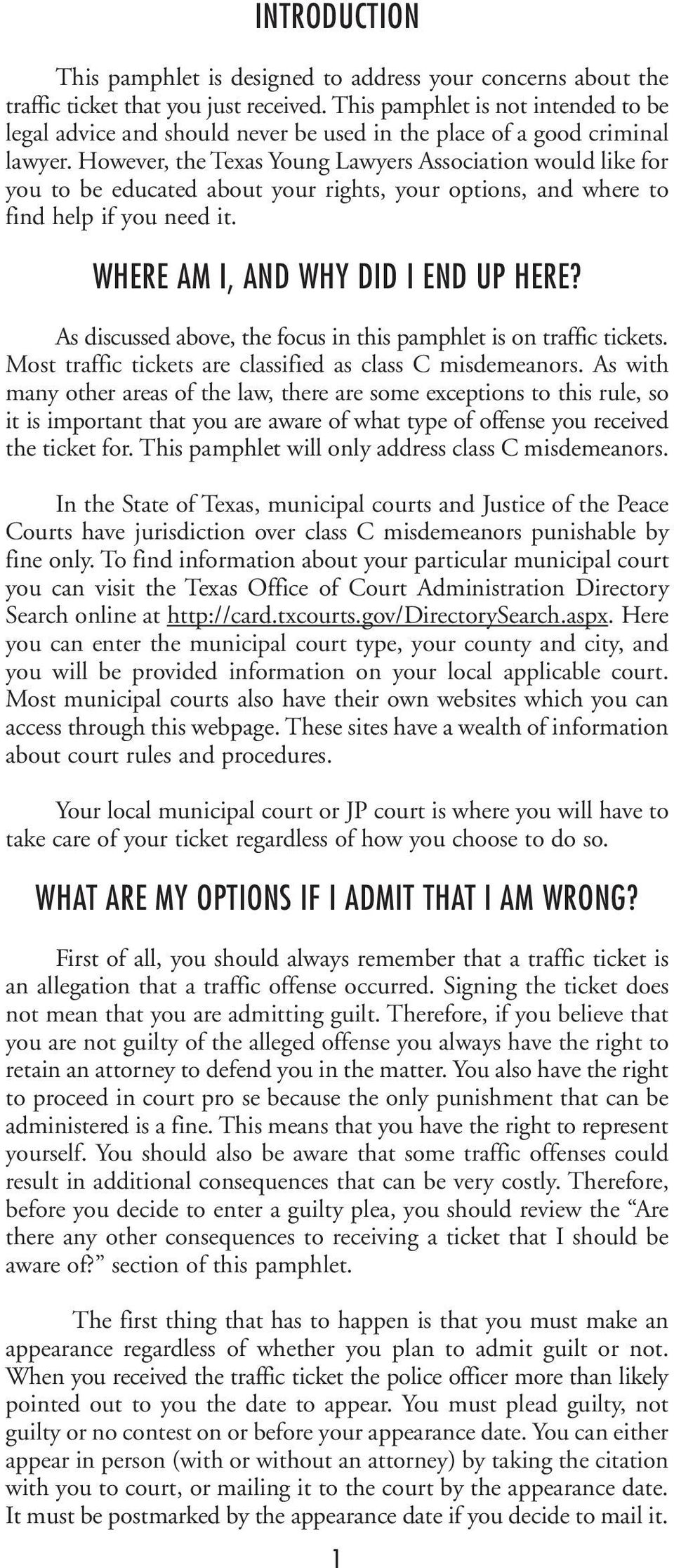 However, the Texas Young Lawyers Association would like for you to be educated about your rights, your options, and where to find help if you need it. WHERE AM I, AND WHY DID I END UP HERE?