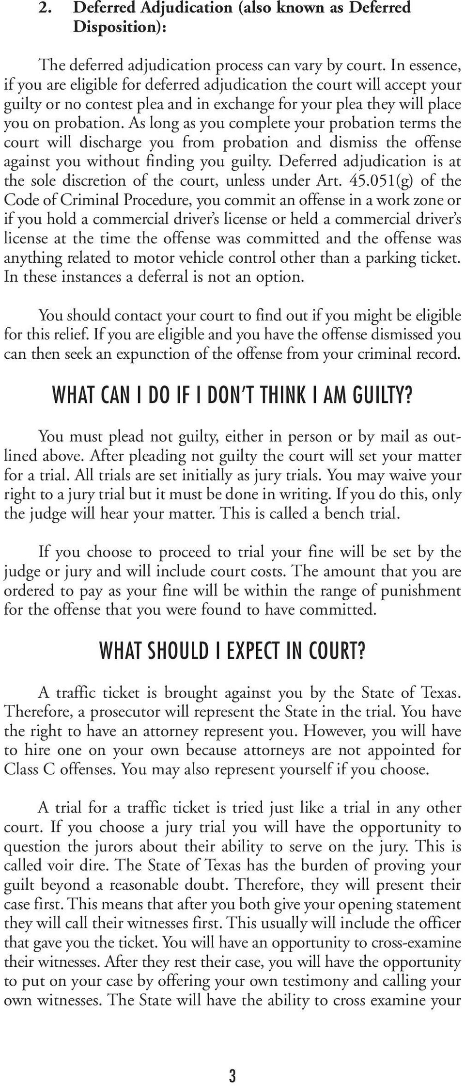 As long as you complete your probation terms the court will discharge you from probation and dismiss the offense against you without finding you guilty.