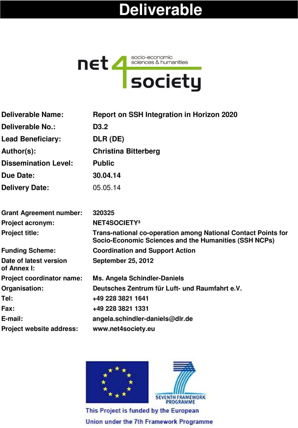 05.14 Grant Agreement number: 320325 Project acronym: NET4SOCIETY³ Project title: Trans-national co-operation among National Contact Points for Socio-Economic Sciences and the Humanities