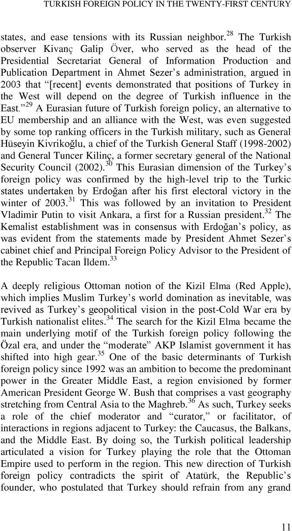 in 2003 that [recent] events demonstrated that positions of Turkey in the West will depend on the degree of Turkish influence in the East.