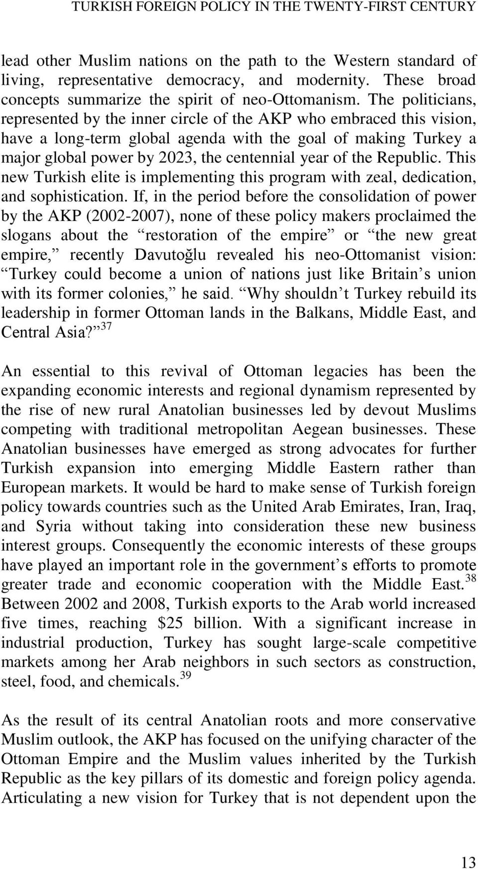 The politicians, represented by the inner circle of the AKP who embraced this vision, have a long-term global agenda with the goal of making Turkey a major global power by 2023, the centennial year