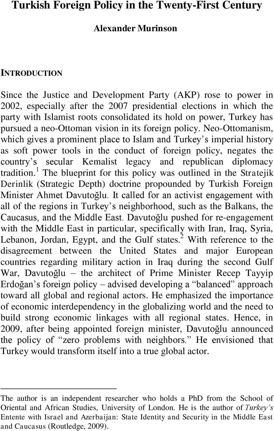 Neo-Ottomanism, which gives a prominent place to Islam and Turkey s imperial history as soft power tools in the conduct of foreign policy, negates the country s secular Kemalist legacy and republican