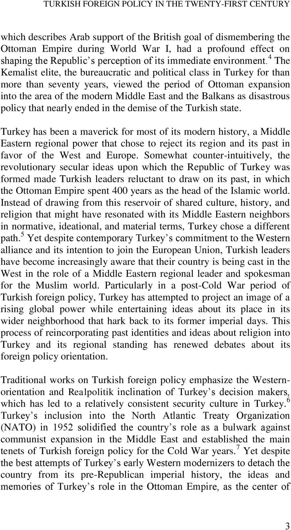 4 The Kemalist elite, the bureaucratic and political class in Turkey for than more than seventy years, viewed the period of Ottoman expansion into the area of the modern Middle East and the Balkans