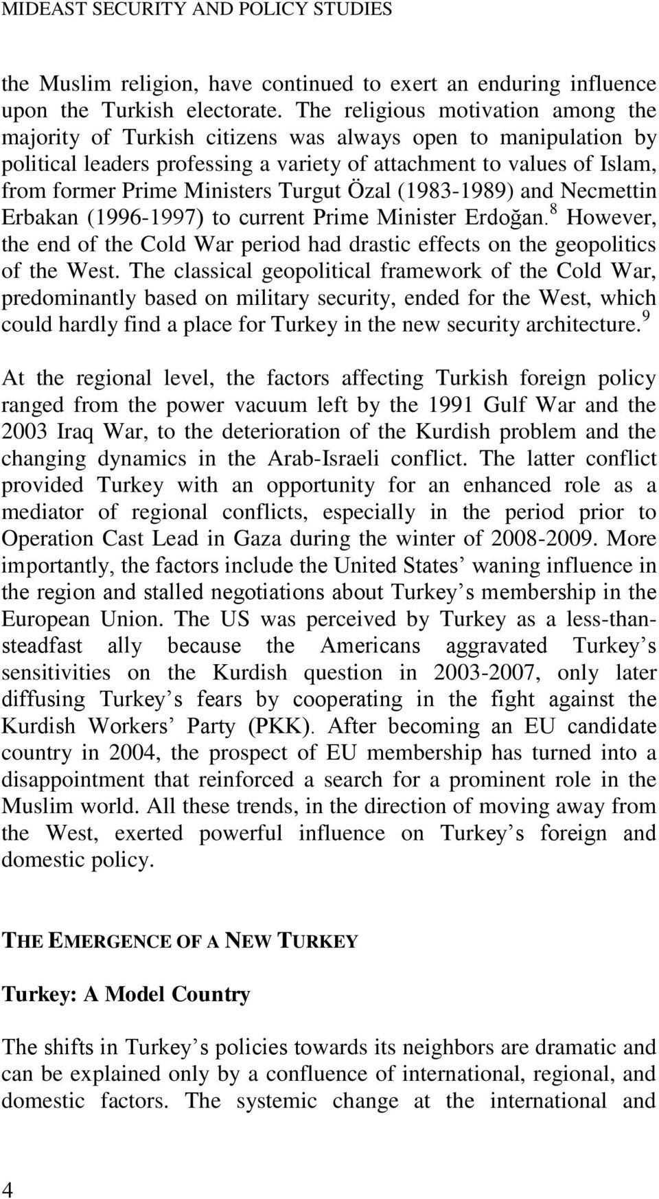 Turgut Özal (1983-1989) and Necmettin Erbakan (1996-1997) to current Prime Minister Erdoğan. 8 However, the end of the Cold War period had drastic effects on the geopolitics of the West.