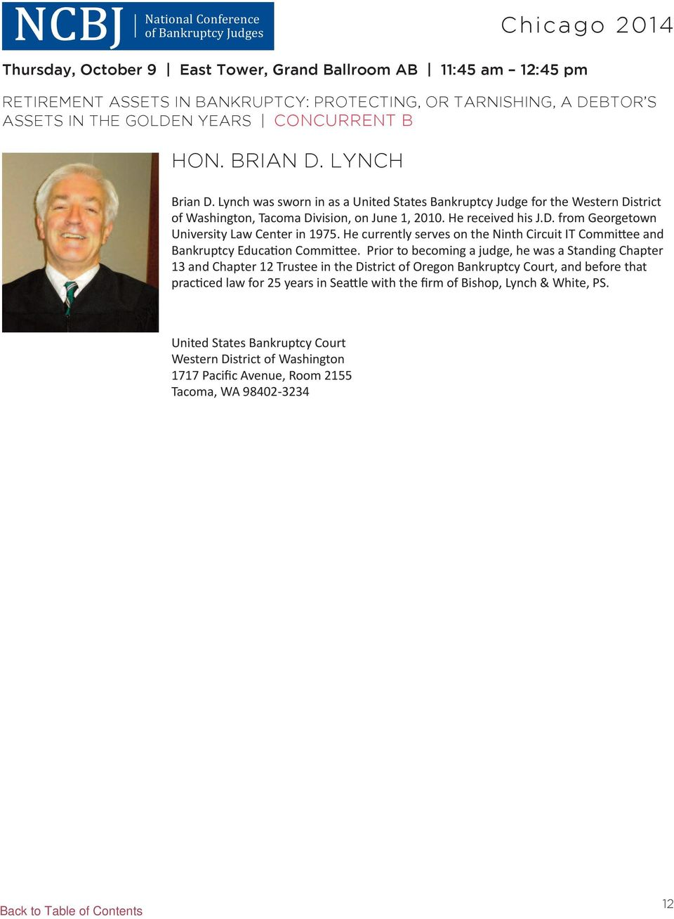 Lynch was sworn in as a united states Bankruptcy Judge for the Western district of Washington, Tacoma division, on June 1, 2010. He received his J.d. from georgetown university Law Center in 1975.