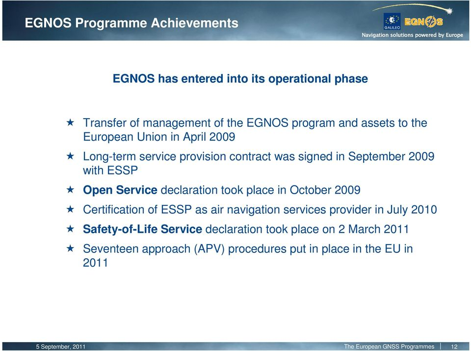 place in October 2009 Certification of ESSP as air navigation services provider in July 2010 Safety-of-Life Service declaration took