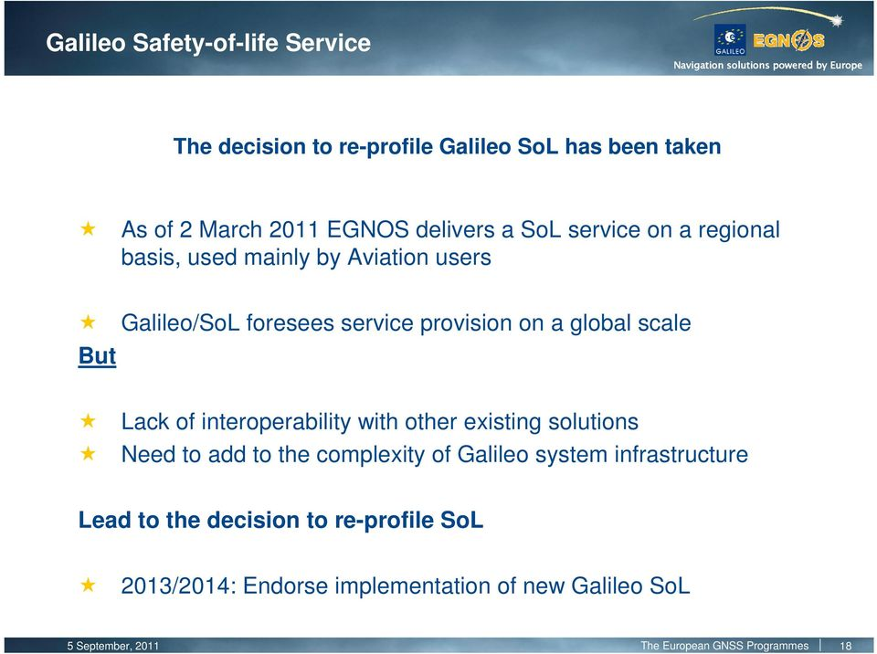 of interoperability with other existing solutions Need to add to the complexity of Galileo system infrastructure Lead to the