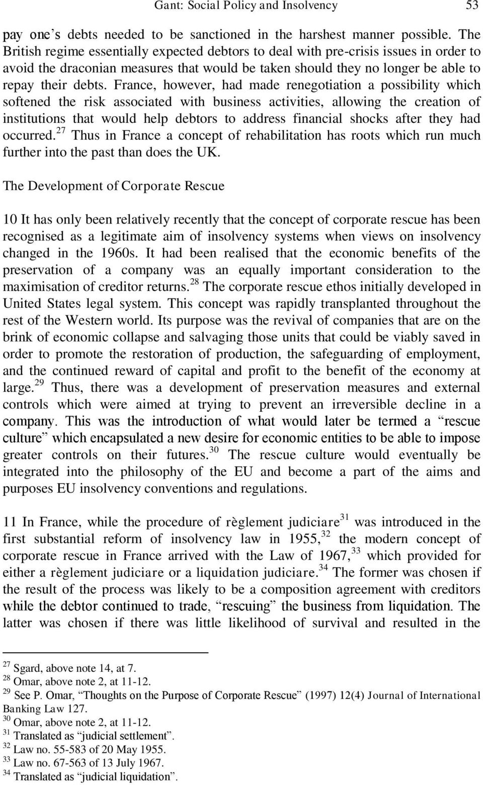 France, however, had made renegotiation a possibility which softened the risk associated with business activities, allowing the creation of institutions that would help debtors to address financial