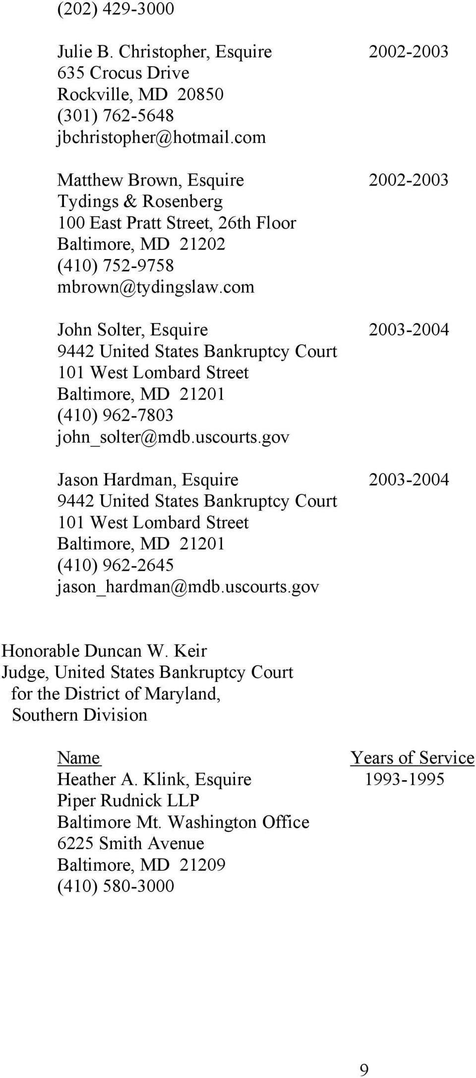 com John Solter, Esquire 2003-2004 9442 United States Bankruptcy Court 101 West Lombard Street Baltimore, MD 21201 (410) 962-7803 john_solter@mdb.uscourts.