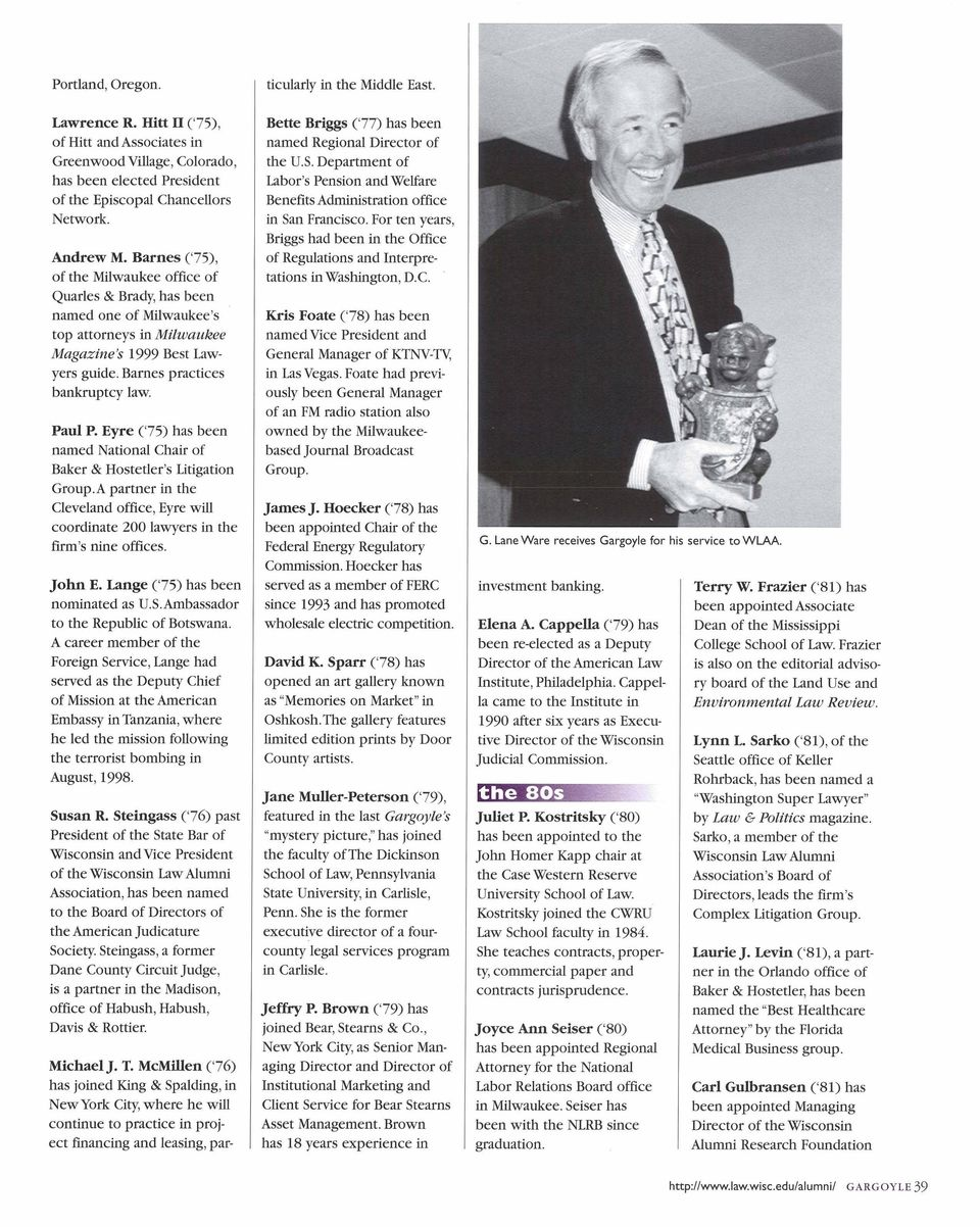 Barnes ('75), of the Milwaukee office of Quarles & Brady,has been named one of Milwaukee's top attorneys Magazine's 1999 Best Lawyers guide. Barnes practices bankruptcy law. Paul P.