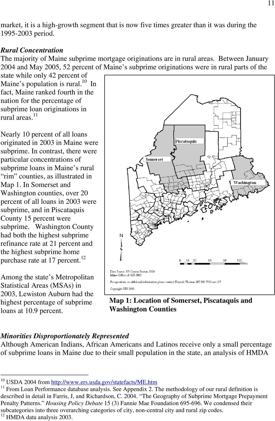 Between January 2004 and May 2005, 52 percent of Maine s subprime originations were in rural parts of the state while only 42 percent of Maine s population is rural.