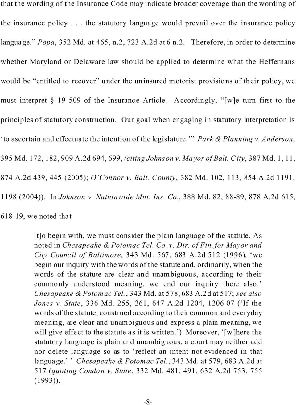 723 A.2d at 6 n.2. Therefore, in order to determine whether Maryland or Delaware law should be applied to determine what the Heffernans would be entitled to recover under the uninsured motorist
