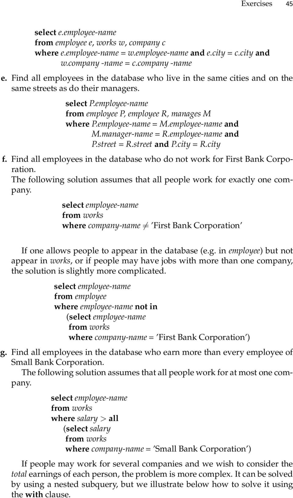 employee-name and M.manager-name = R.employee-name and P.street = R.street and P.city = R.city f. Find all employees in the database who do not work for First Bank Corporation.