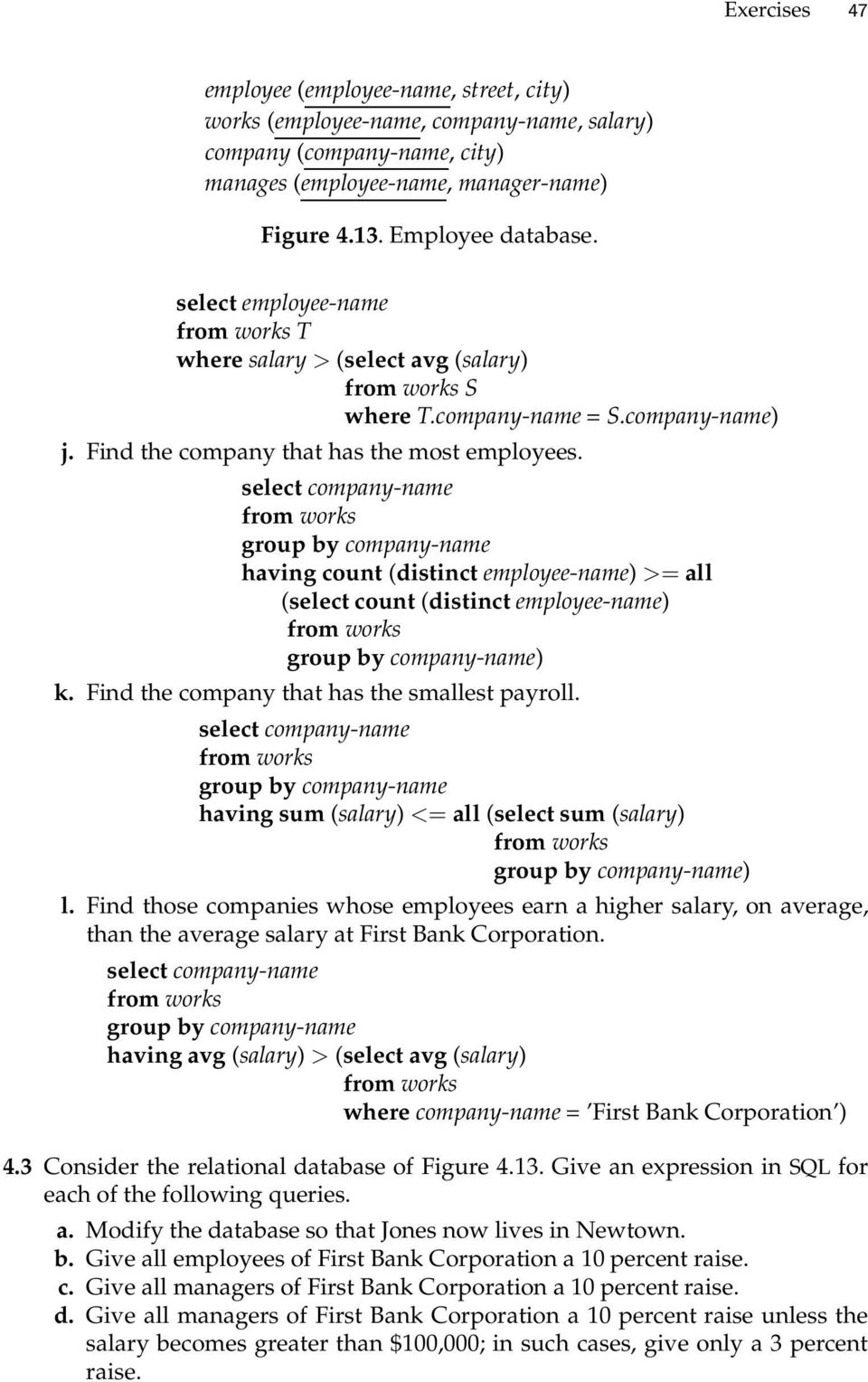 select company-name group by company-name having count (distinct employee-name) >= all (select count (distinct employee-name) group by company-name) k. Find the company that has the smallest payroll.