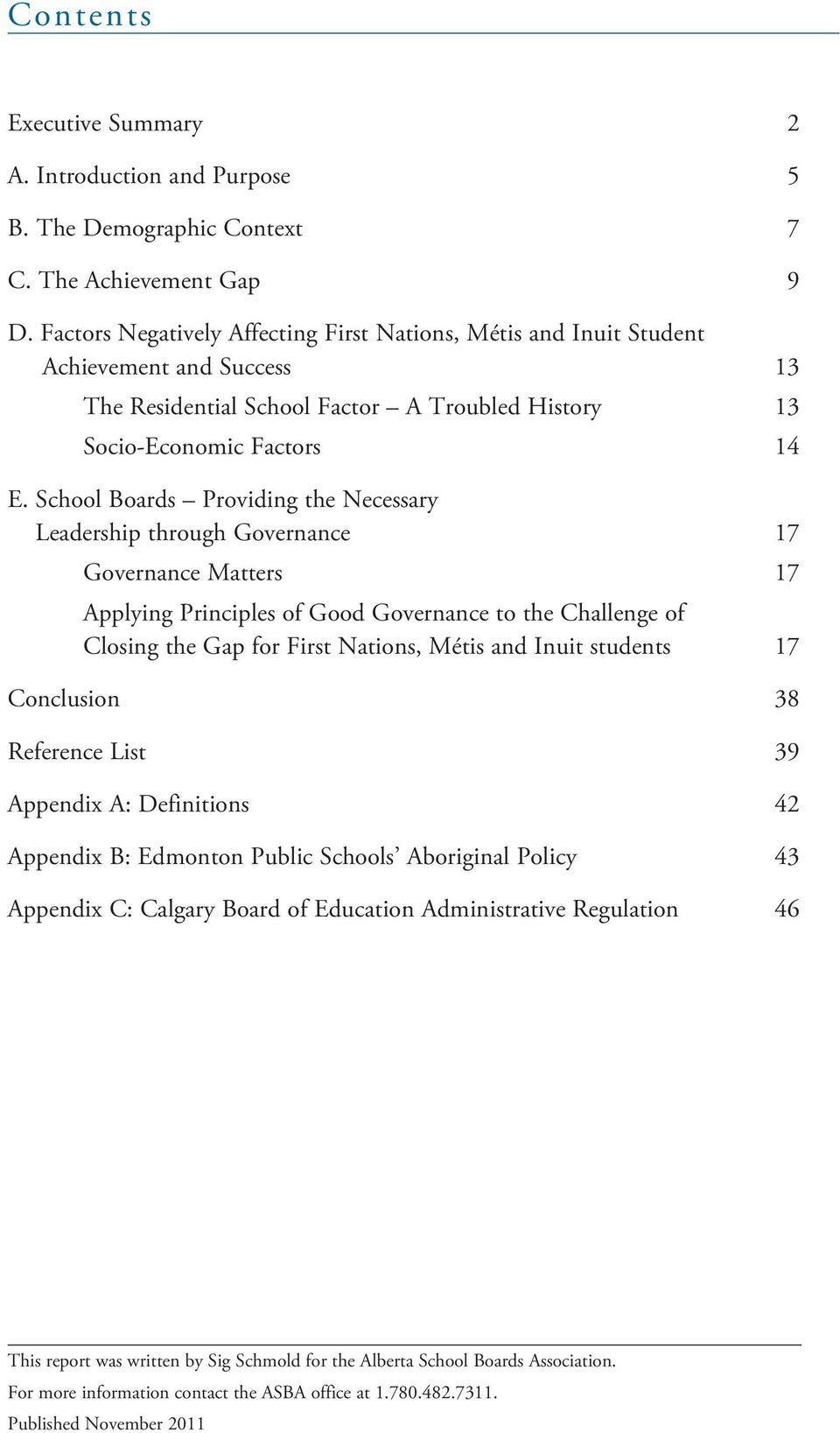 School Boards Providing the Necessary Leadership through Governance 17 Governance Matters 17 Applying Principles of Good Governance to the Challenge of Closing the Gap for First Nations, Métis and