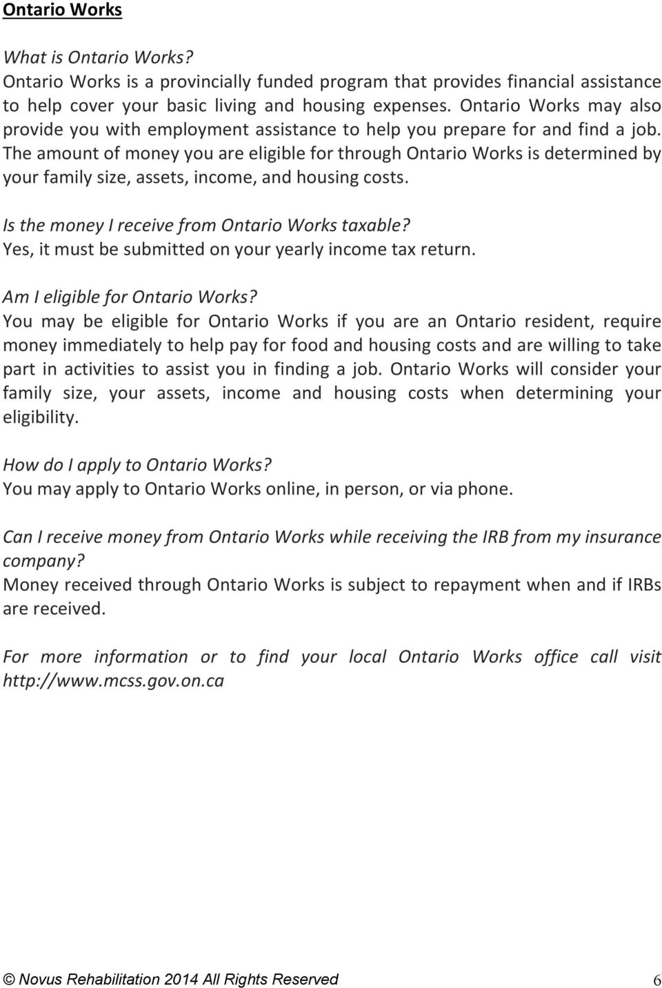 The amount of money you are eligible for through Ontario Works is determined by your family size, assets, income, and housing costs. Is the money I receive from Ontario Works taxable?