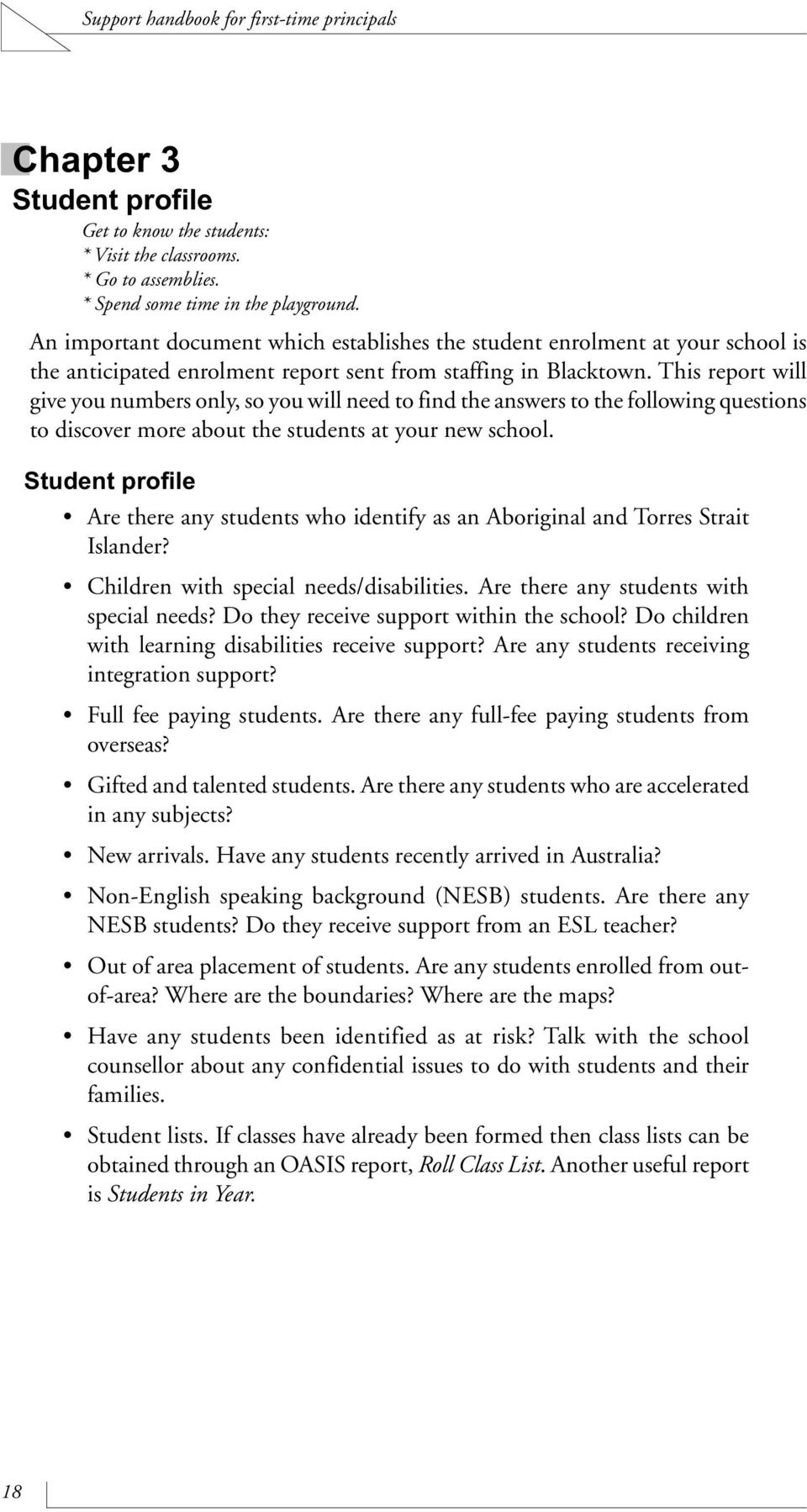 This report will give you numbers only, so you will need to find the answers to the following questions to discover more about the students at your new school.