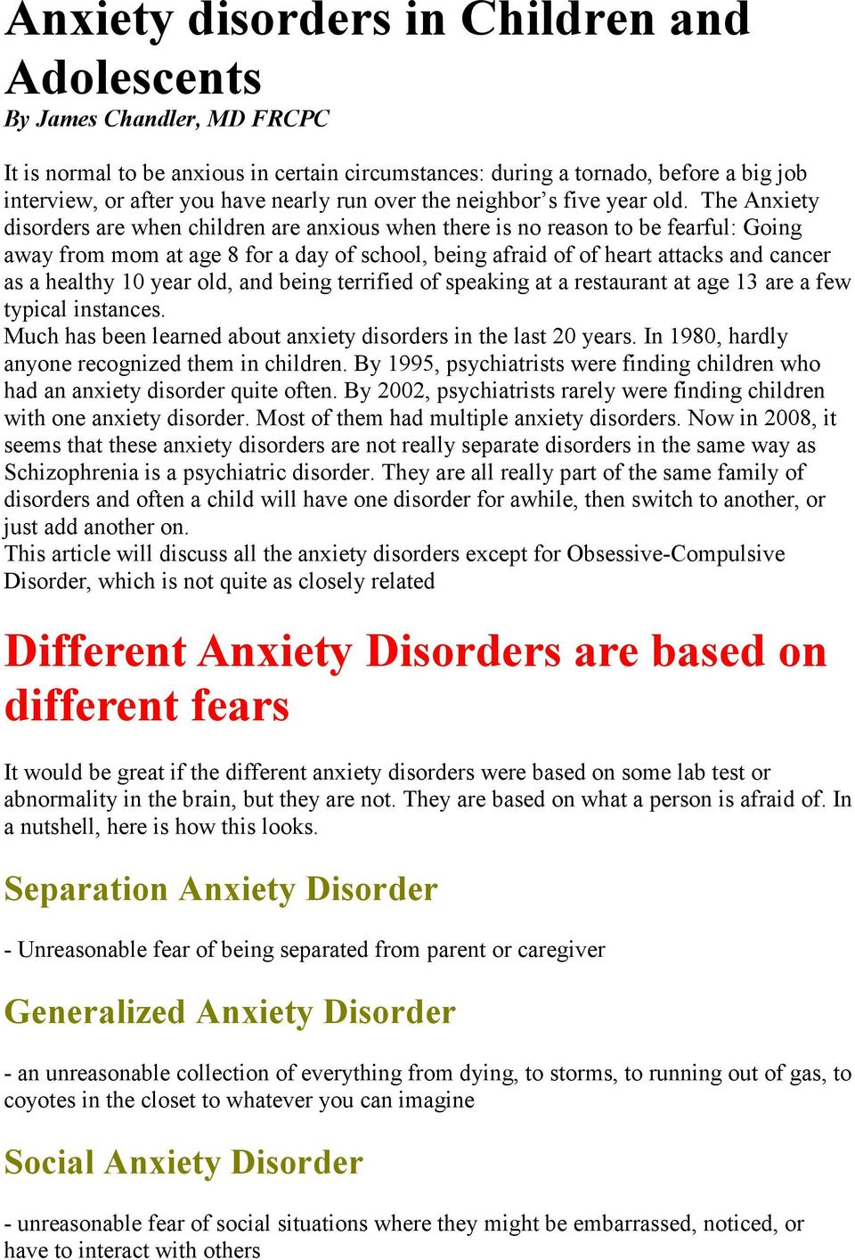 The Anxiety disorders are when children are anxious when there is no reason to be fearful: Going away from mom at age 8 for a day of school, being afraid of of heart attacks and cancer as a healthy