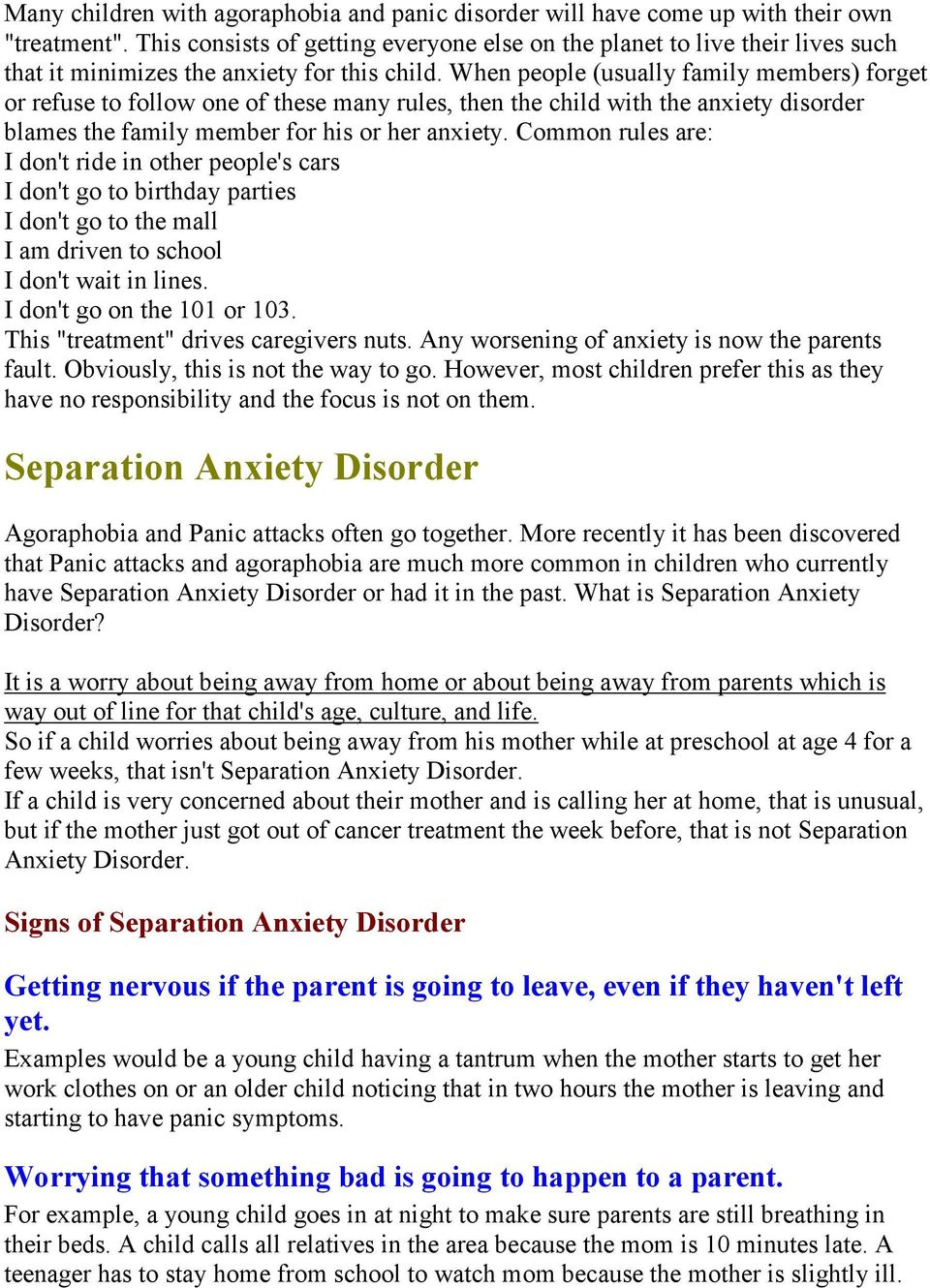 When people (usually family members) forget or refuse to follow one of these many rules, then the child with the anxiety disorder blames the family member for his or her anxiety.