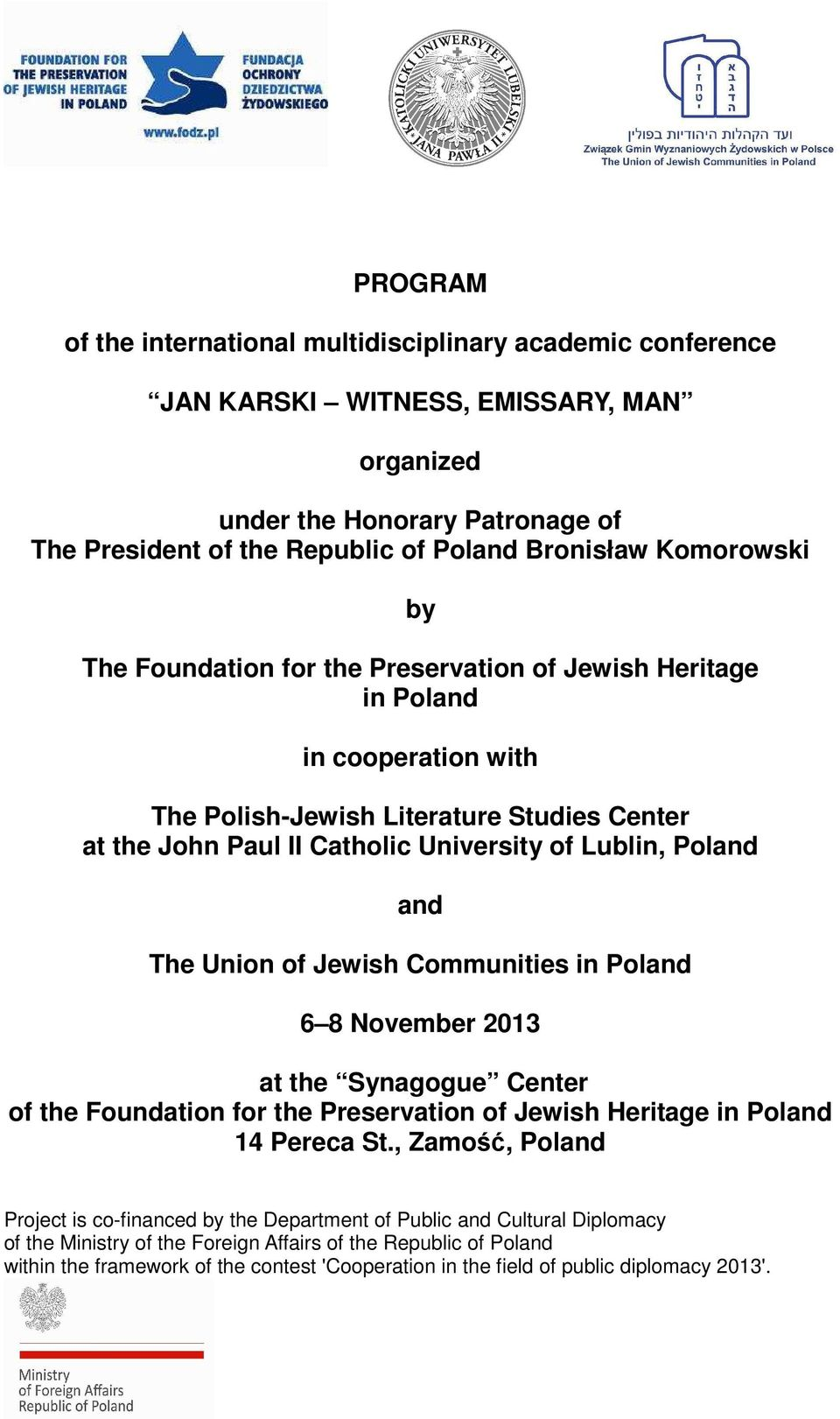 Poland and The Union of Jewish Communities in Poland 6 8 November 2013 at the Synagogue Center of the Foundation for the Preservation of Jewish Heritage in Poland 14 Pereca St.