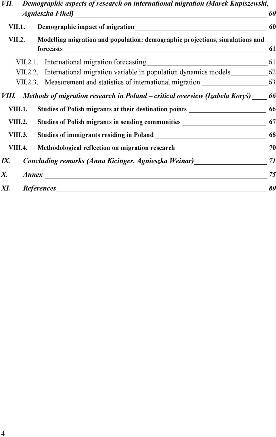 2.3. Measurement and statistics of international migration 63 VIII. Methods of migration research in Poland critical overview (Izabela Koryś) 66 VIII.1.