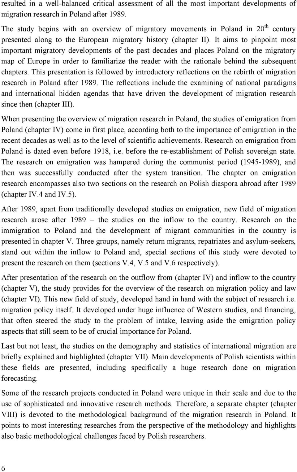 It aims to pinpoint most important migratory developments of the past decades and places Poland on the migratory map of Europe in order to familiarize the reader with the rationale behind the