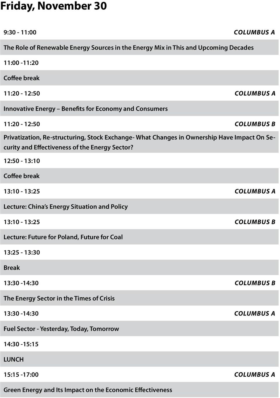 12:50-13:10 Coffee break 13:10-13:25 COLUMBUS A Lecture: China s Energy Situation and Policy 13:10-13:25 COLUMBUS B Lecture: Future for, Future for Coal 13:25-13:30 Break 13:30-14:30 COLUMBUS B