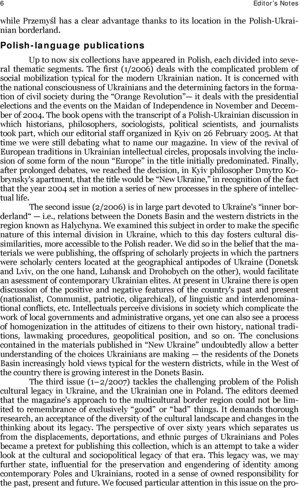 The first (1/2006) deals with the complicated problem of social mobilization typical for the modern Ukrainian nation.