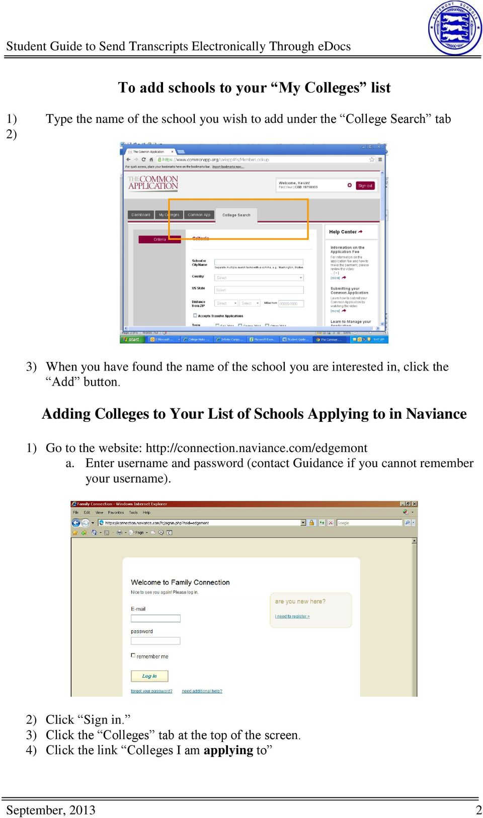 Adding Colleges to Your List of Schools Applying to in Naviance 1) Go to the website: http://connection.naviance.com/edgemont a.