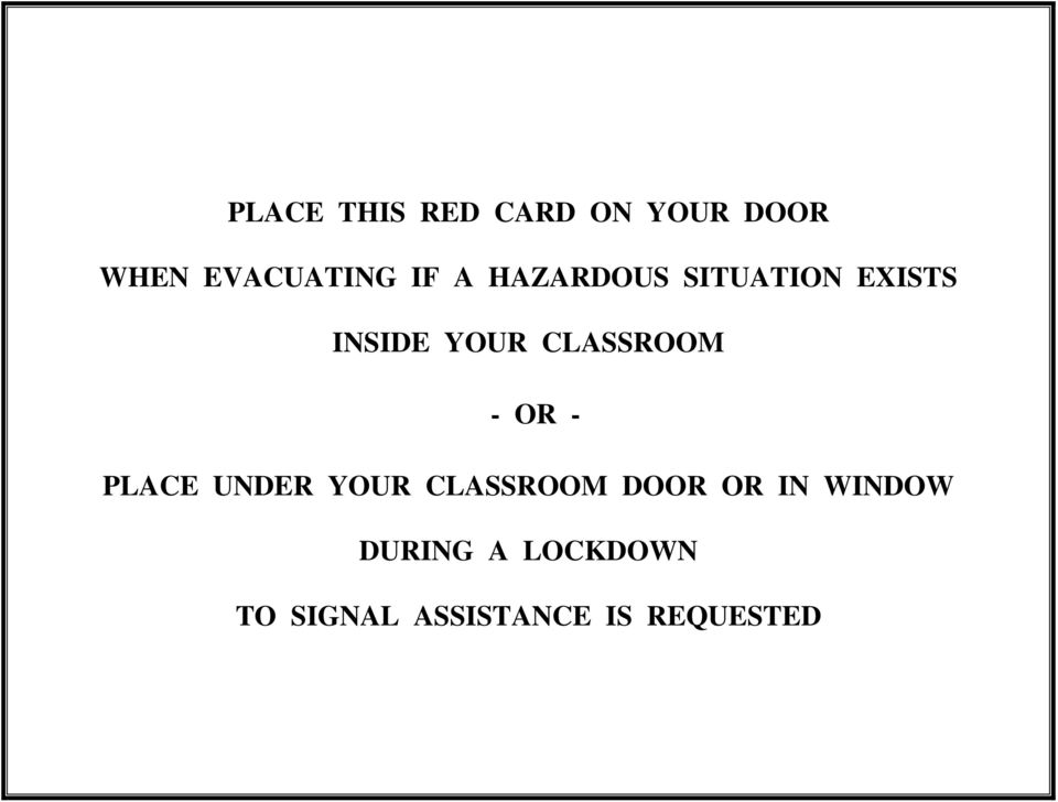- OR - PLACE UNDER YOUR CLASSROOM DOOR OR IN WINDOW