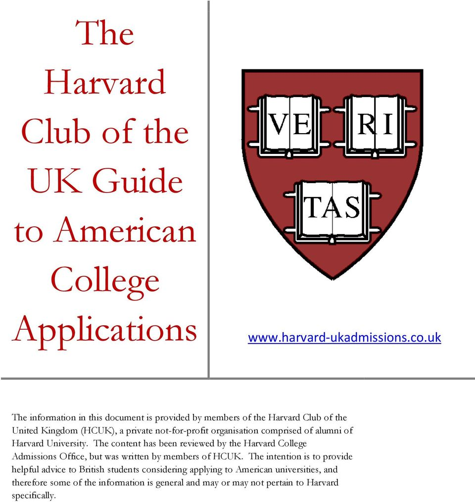 comprised of alumni of Harvard University. The content has been reviewed by the Harvard College Admissions Office, but was written by members of HCUK.