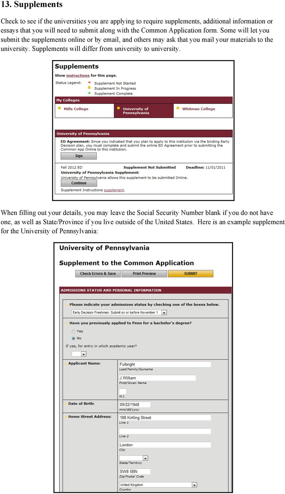 Some will let you submit the supplements online or by email, and others may ask that you mail your materials to the university.
