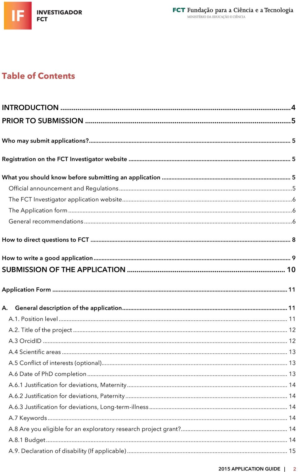 .. 8 How to write a good application... 9 SUBMISSION OF THE APPLICATION... 10 Application Form... 11 A. General description of the application... 11 A.1. Position level... 11 A.2.