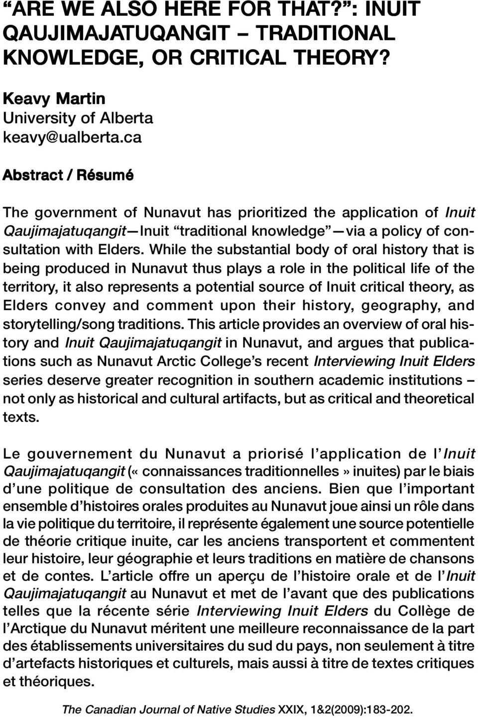 While the substantial body of oral history that is being produced in Nunavut thus plays a role in the political life of the territory, it also represents a potential source of Inuit critical theory,