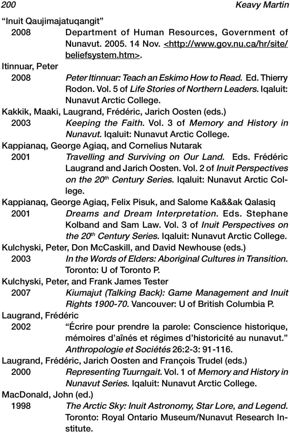 Kakkik, Maaki, Laugrand, Frédéric, Jarich Oosten (eds.) 2003 Keeping the Faith. Vol. 3 of Memory and History in Nunavut. Iqaluit: Nunavut Arctic College.