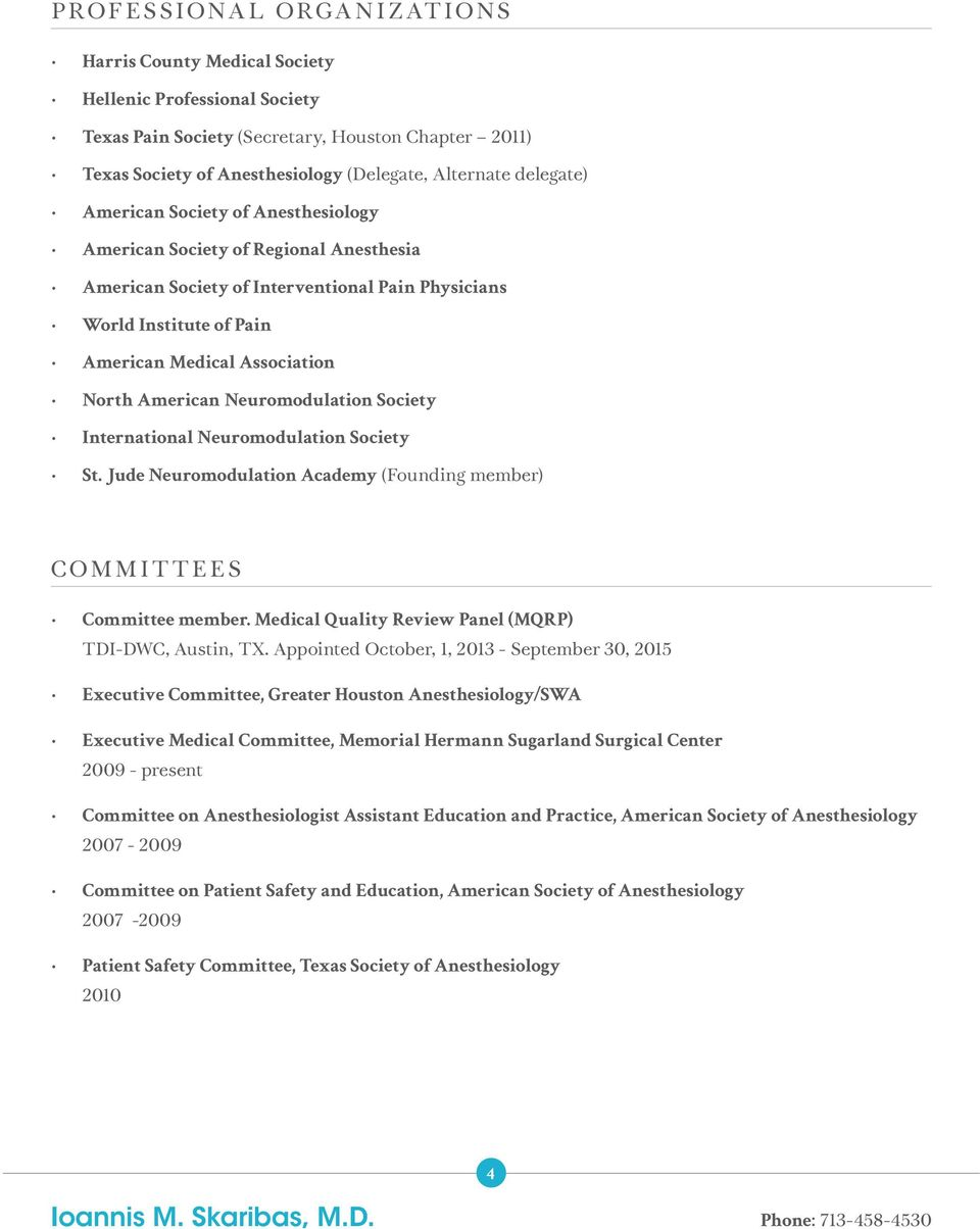 American Neuromodulation Society International Neuromodulation Society St. Jude Neuromodulation Academy (Founding member) COMMITTEES Committee member.