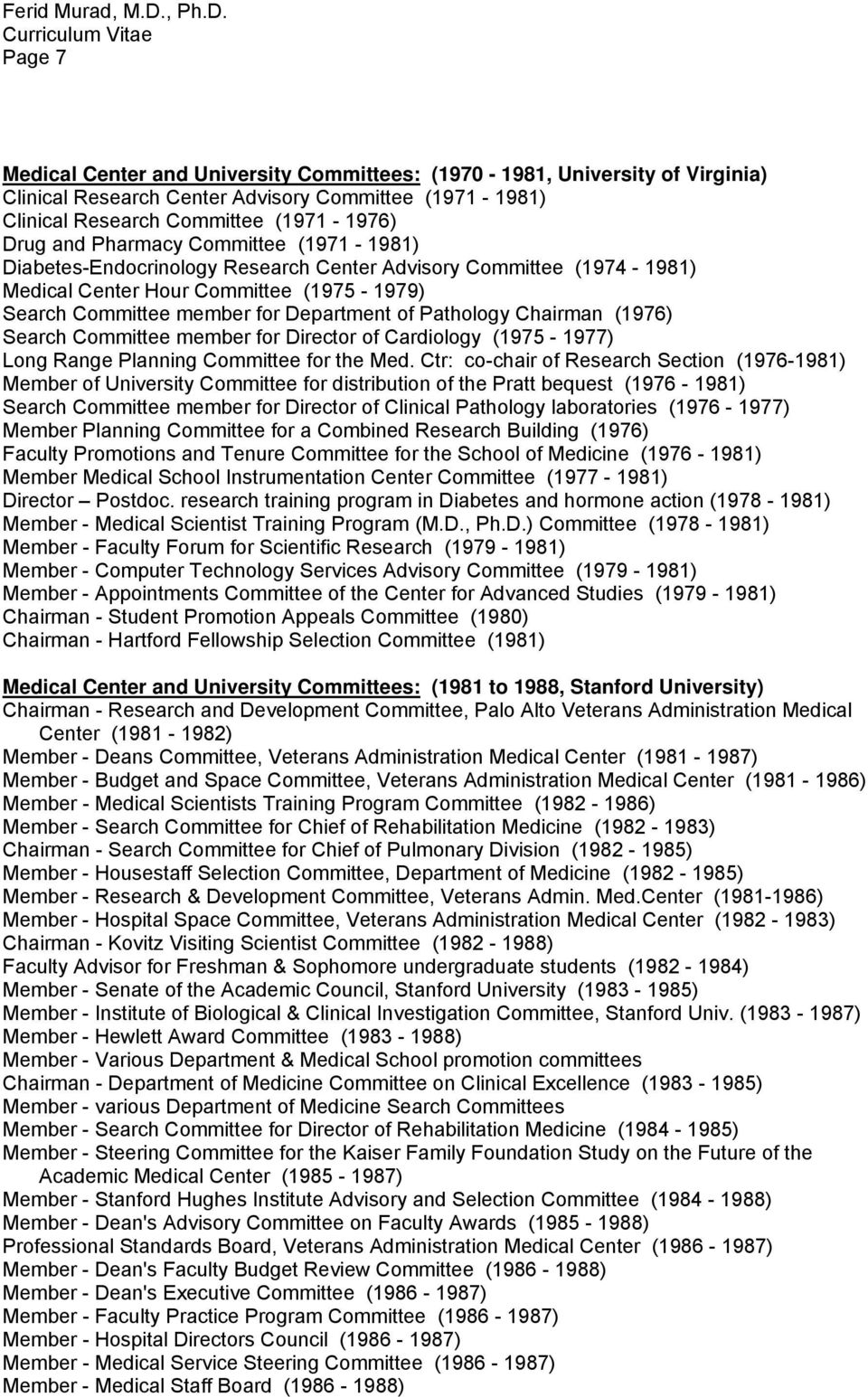 (1976) Search Committee member for Director of Cardiology (1975-1977) Long Range Planning Committee for the Med.