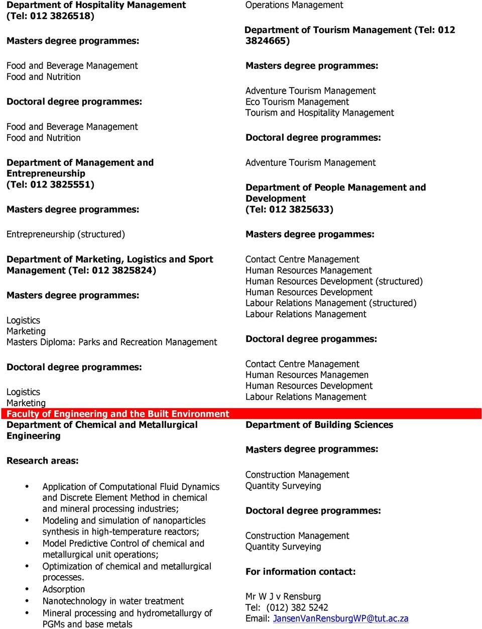 Logistics Marketing Faculty of Engineering and the Built Environment Department of Chemical and Metallurgical Engineering Research areas: Application of Computational Fluid Dynamics and Discrete