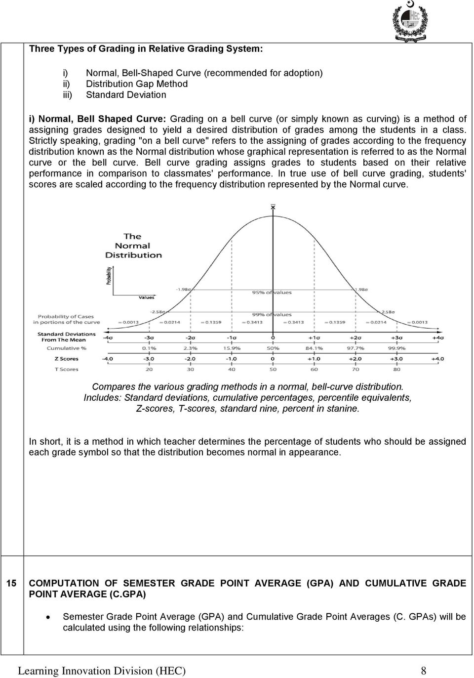 "Strictly speaking, grading ""on a bell curve"" refers to the assigning of grades according to the frequency distribution known as the Normal distribution whose graphical representation is referred to"