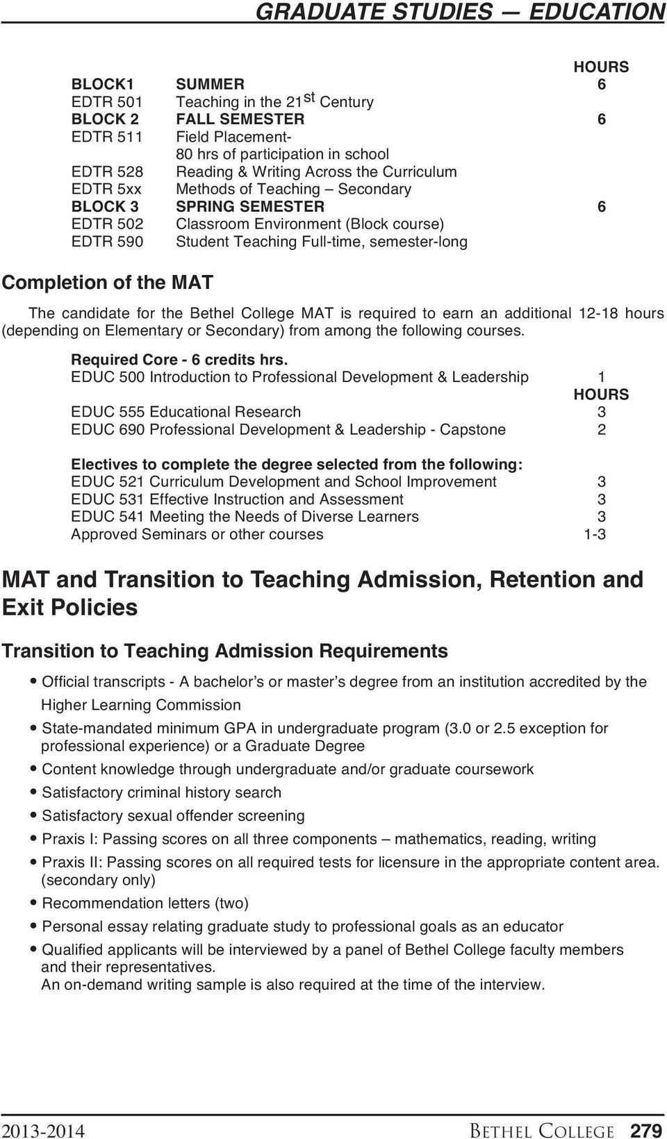 the MAT The candidate for the Bethel College MAT is required to earn an additional 12-18 hours (depending on Elementary or Secondary) from among the following courses. Required Core - 6 credits hrs.